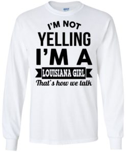 image 165 247x296px I'm Not Yelling I'm A Louisiana Girl That's How We Talk T Shirts, LS, Tank Top