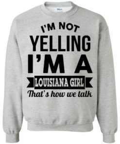 image 168 247x296px I'm Not Yelling I'm A Louisiana Girl That's How We Talk T Shirts, LS, Tank Top