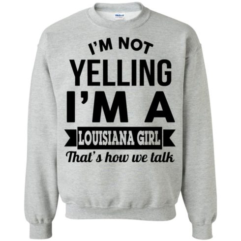 image 168 490x490px I'm Not Yelling I'm A Louisiana Girl That's How We Talk T Shirts, LS, Tank Top