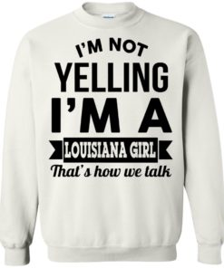 image 169 247x296px I'm Not Yelling I'm A Louisiana Girl That's How We Talk T Shirts, LS, Tank Top