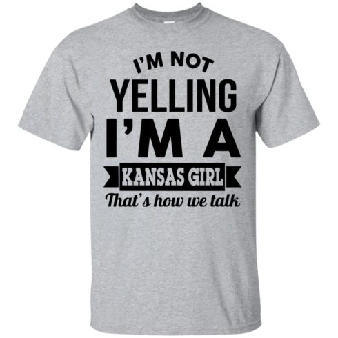 image 172 490x490px I'm Not Yelling I'm A Kansas Girl That's How We Talk T Shirts
