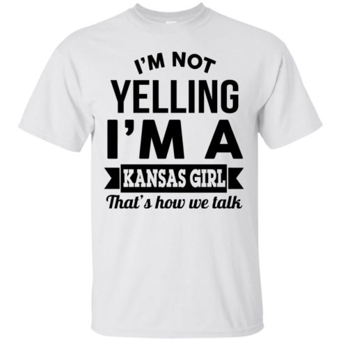 image 173 490x490px I'm Not Yelling I'm A Kansas Girl That's How We Talk T Shirts