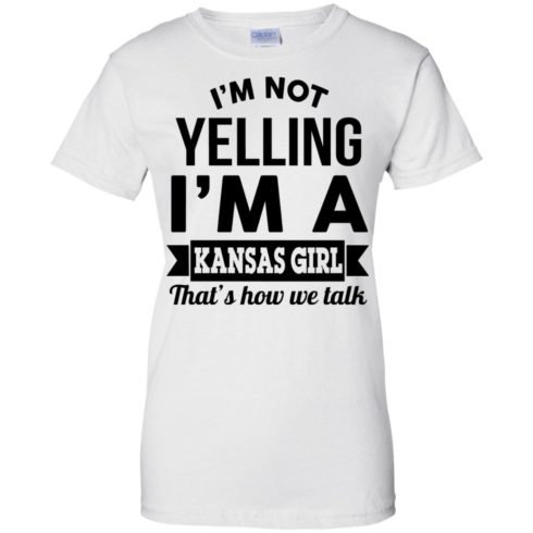 image 182 490x490px I'm Not Yelling I'm A Kansas Girl That's How We Talk T Shirts