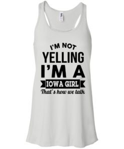 image 185 247x296px I'm Not Yelling I'm A Iowa Girl That's How We Talk T Shirts, Hoodies