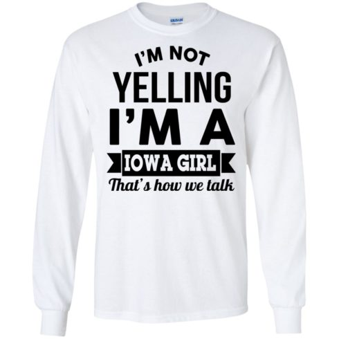 image 187 490x490px I'm Not Yelling I'm A Iowa Girl That's How We Talk T Shirts, Hoodies