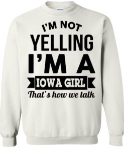 image 191 247x296px I'm Not Yelling I'm A Iowa Girl That's How We Talk T Shirts, Hoodies