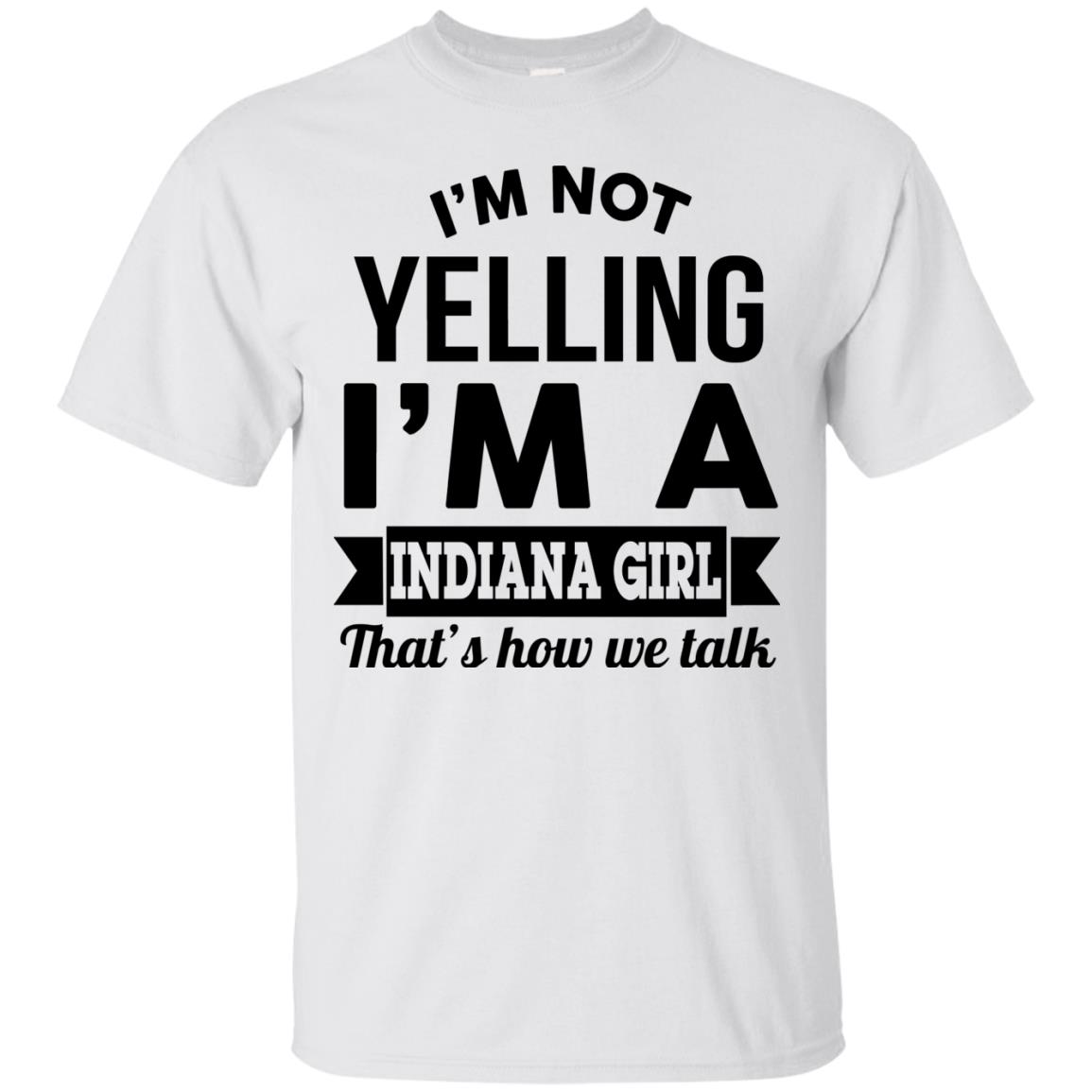 image 195px I'm Not Yelling I'm A Indiana Girl That's How We Talk Shirt