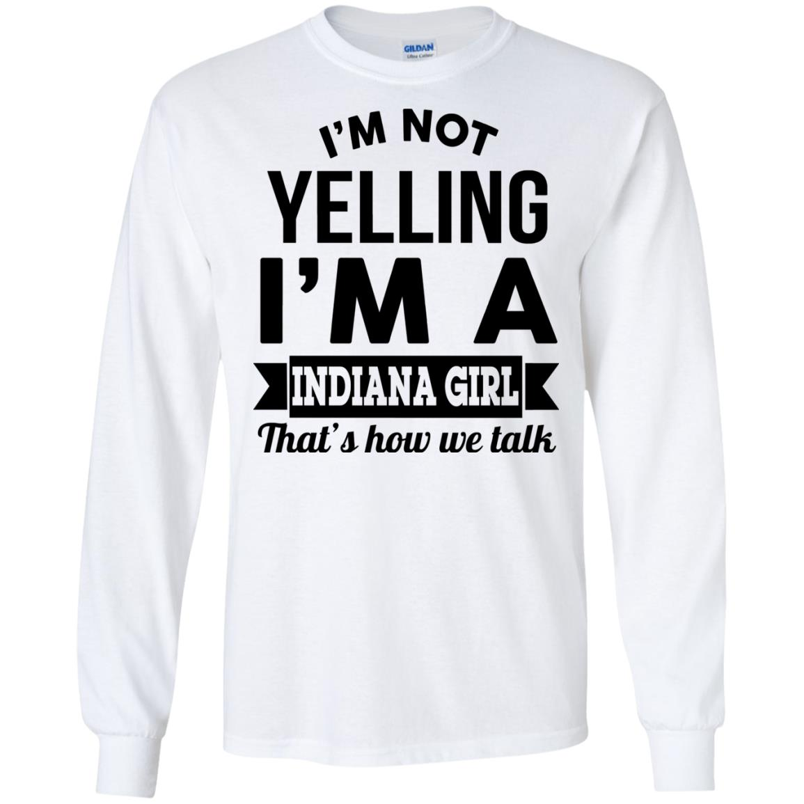 image 198px I'm Not Yelling I'm A Indiana Girl That's How We Talk Shirt