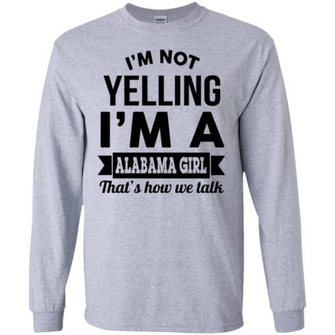 image 219 490x490px I'm Not Yelling I'm A Alabama Girl That's How We Talk Shirt