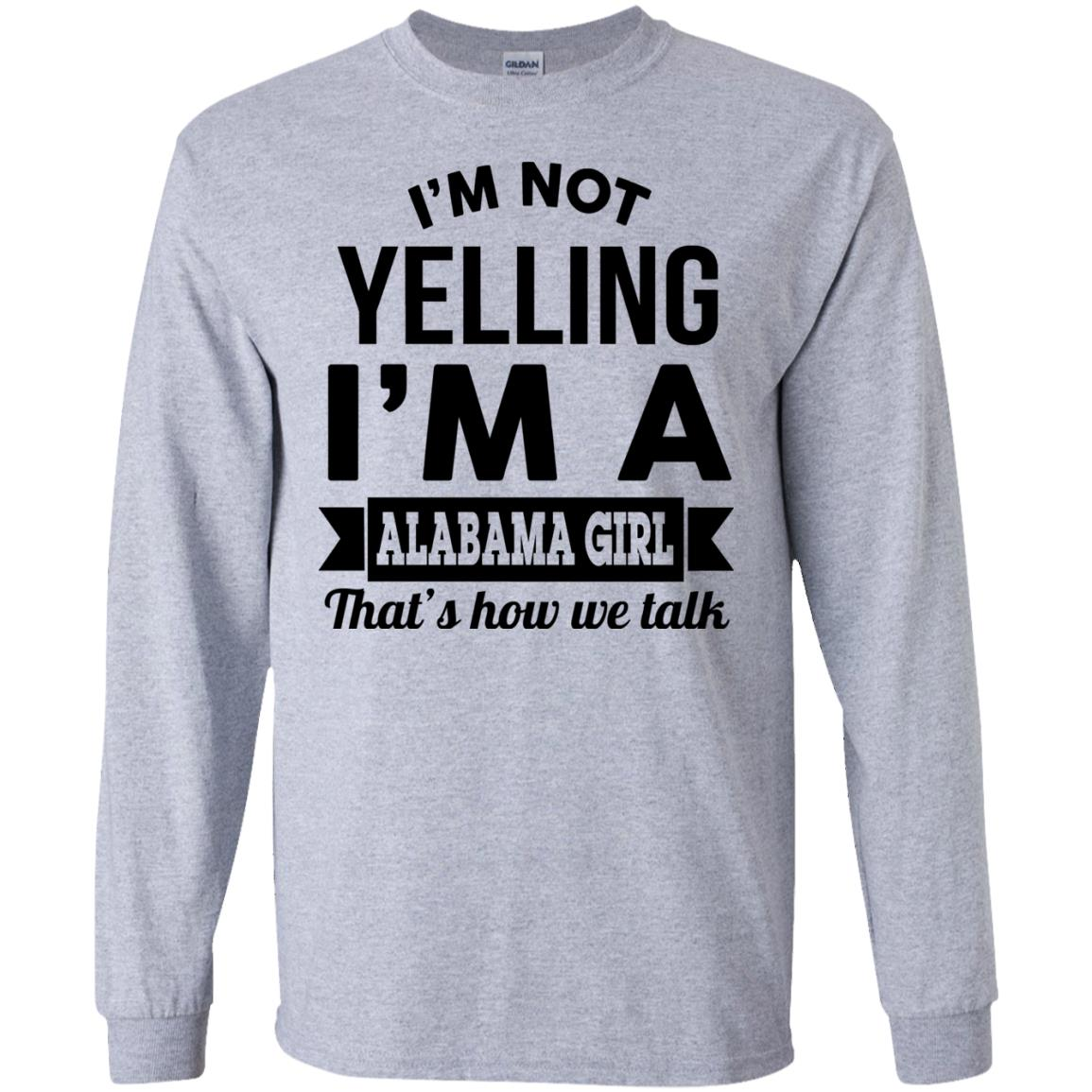 image 219px I'm Not Yelling I'm A Alabama Girl That's How We Talk Shirt