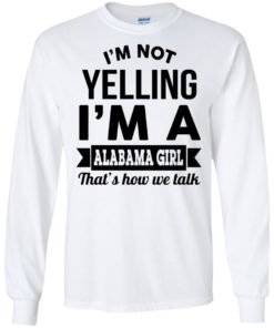 image 220 247x296px I'm Not Yelling I'm A Alabama Girl That's How We Talk Shirt