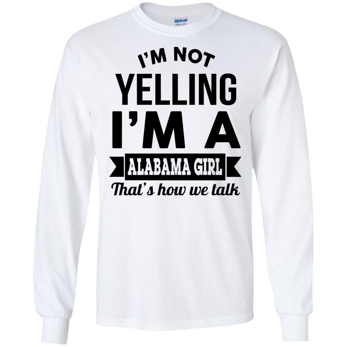 image 220px I'm Not Yelling I'm A Alabama Girl That's How We Talk Shirt