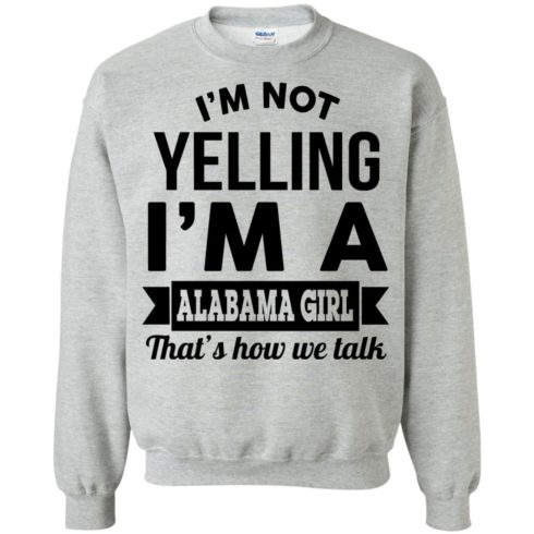 image 223 490x490px I'm Not Yelling I'm A Alabama Girl That's How We Talk Shirt