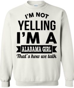 image 224 247x296px I'm Not Yelling I'm A Alabama Girl That's How We Talk Shirt