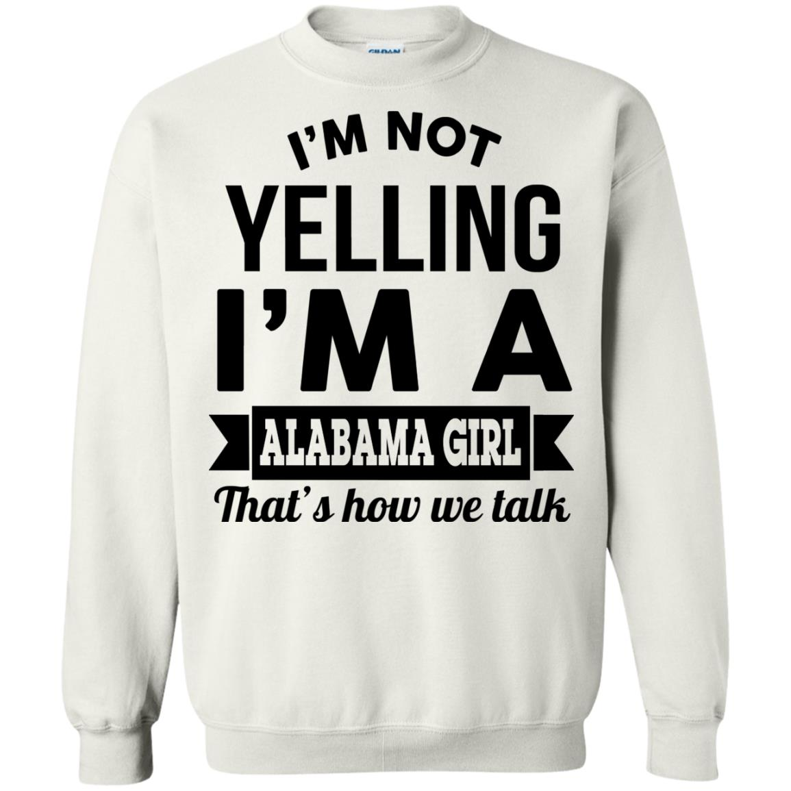 image 224px I'm Not Yelling I'm A Alabama Girl That's How We Talk Shirt