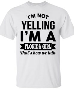 image 250 247x296px I'm Not Yelling I'm A Florida Girl That's How We Talk Shirt