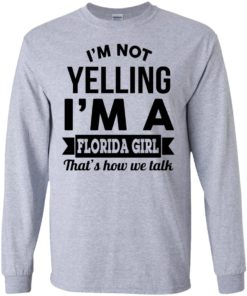 image 252 247x296px I'm Not Yelling I'm A Florida Girl That's How We Talk Shirt