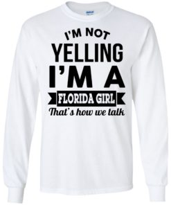 image 253 247x296px I'm Not Yelling I'm A Florida Girl That's How We Talk Shirt