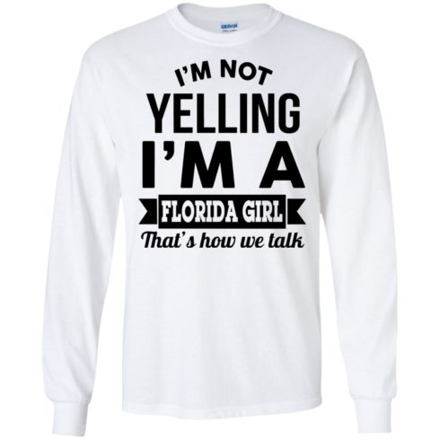image 253 490x490px I'm Not Yelling I'm A Florida Girl That's How We Talk Shirt