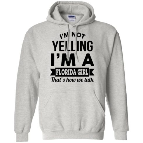 image 254 490x490px I'm Not Yelling I'm A Florida Girl That's How We Talk Shirt