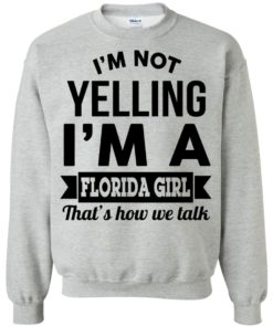 image 256 247x296px I'm Not Yelling I'm A Florida Girl That's How We Talk Shirt