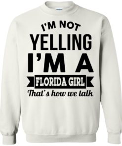 image 257 247x296px I'm Not Yelling I'm A Florida Girl That's How We Talk Shirt