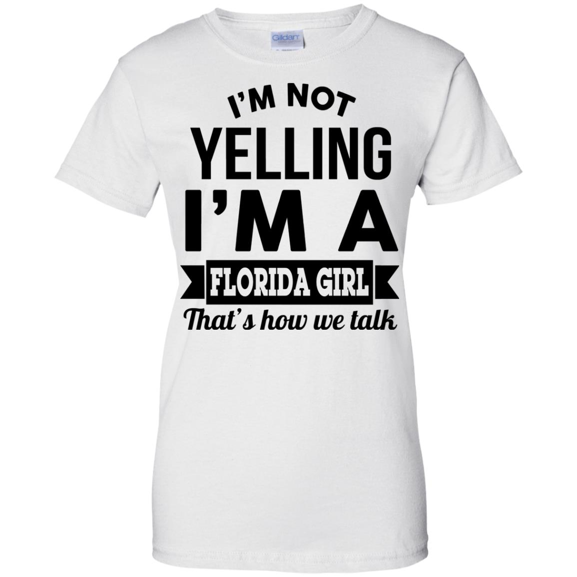 image 259px I'm Not Yelling I'm A Florida Girl That's How We Talk Shirt