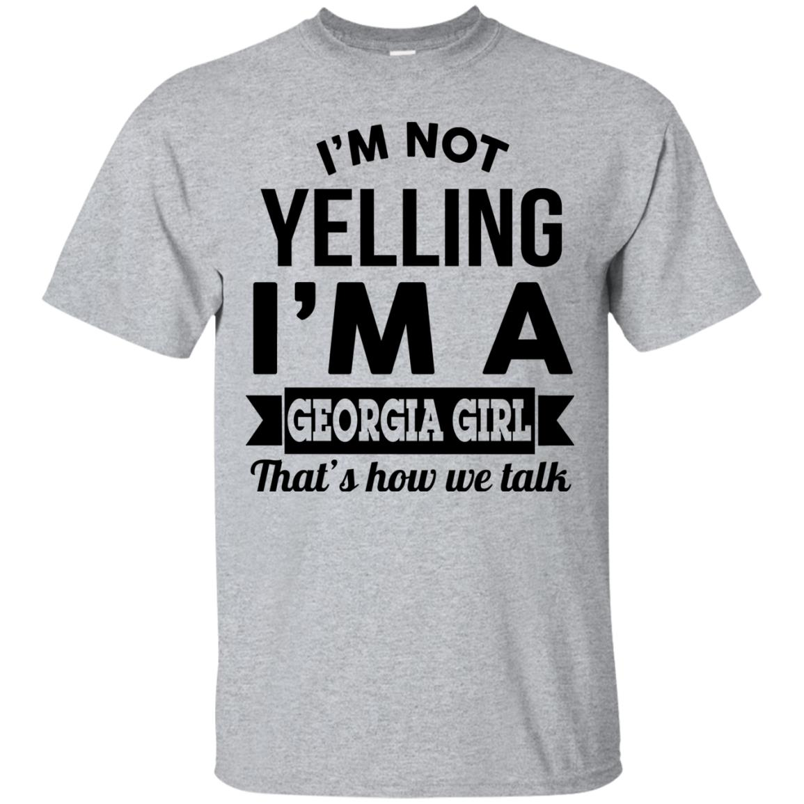 image 260px I'm Not Yelling I'm A Georgia Girl That's How We Talk Shirt
