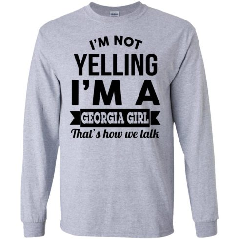 image 263 490x490px I'm Not Yelling I'm A Georgia Girl That's How We Talk Shirt