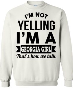 image 268 247x296px I'm Not Yelling I'm A Georgia Girl That's How We Talk Shirt