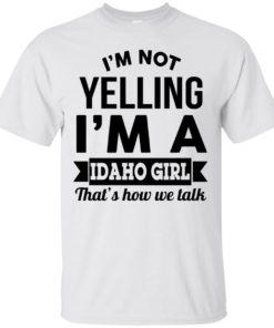 image 272 247x296px I'm Not Yelling I'm A Idaho Girl That's How We Talk T Shirts, Hoodies