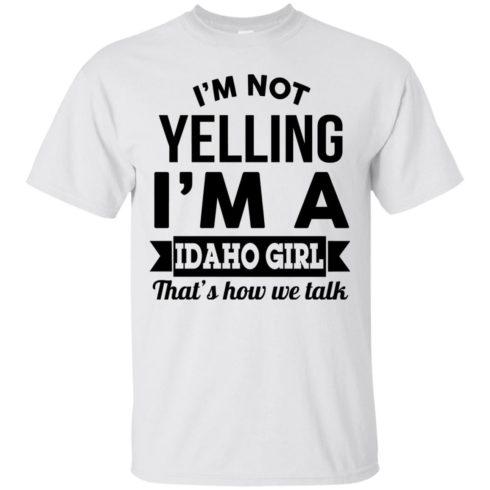 image 272 490x490px I'm Not Yelling I'm A Idaho Girl That's How We Talk T Shirts, Hoodies