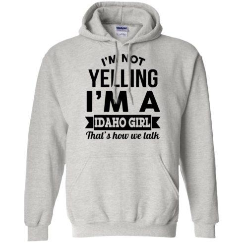 image 276 490x490px I'm Not Yelling I'm A Idaho Girl That's How We Talk T Shirts, Hoodies