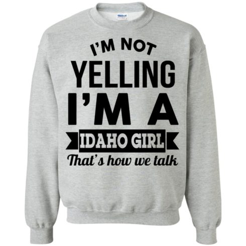 image 278 490x490px I'm Not Yelling I'm A Idaho Girl That's How We Talk T Shirts, Hoodies