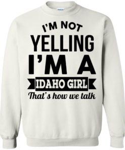 image 279 247x296px I'm Not Yelling I'm A Idaho Girl That's How We Talk T Shirts, Hoodies