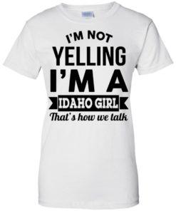image 281 247x296px I'm Not Yelling I'm A Idaho Girl That's How We Talk T Shirts, Hoodies
