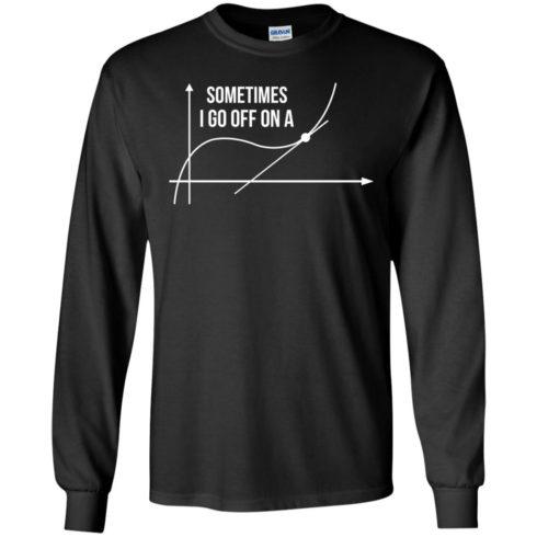 image 297 490x490px Math Teachers: Sometimes I Go Off On A Graph T Shirts