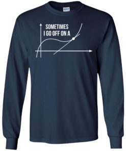 image 298 247x296px Math Teachers: Sometimes I Go Off On A Graph T Shirts