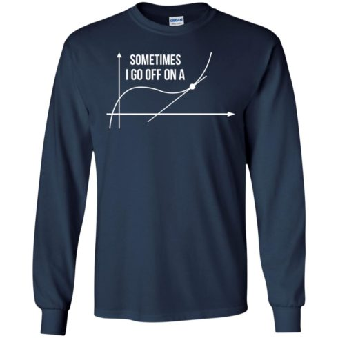 image 298 490x490px Math Teachers: Sometimes I Go Off On A Graph T Shirts