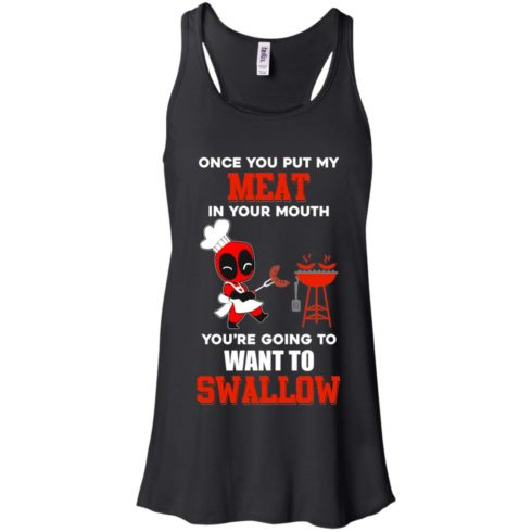 image 307 490x490px Deadpool: Once you put my meat in your mouth t shirt, hoodies, tank top