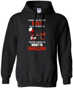image 311 247x296px Deadpool: Once you put my meat in your mouth t shirt, hoodies, tank top