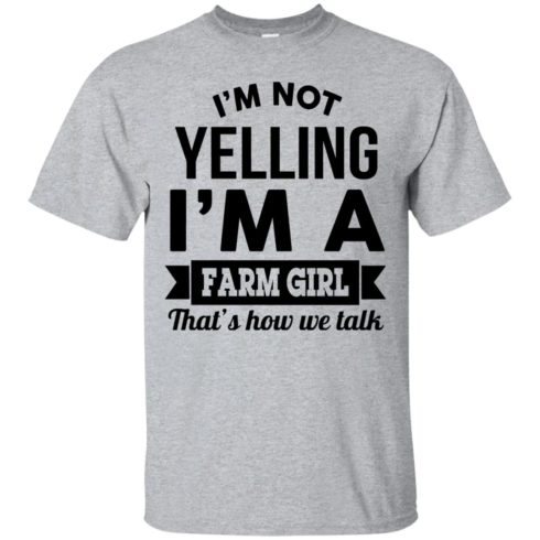 image 317 490x490px I'm Not Yelling I'm A Farm Girl That's How We Talk T Shirts, Hoodies, Tank Top