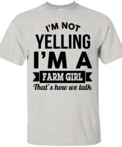 image 318 247x296px I'm Not Yelling I'm A Farm Girl That's How We Talk T Shirts, Hoodies, Tank Top