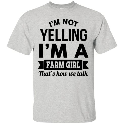 image 318 490x490px I'm Not Yelling I'm A Farm Girl That's How We Talk T Shirts, Hoodies, Tank Top