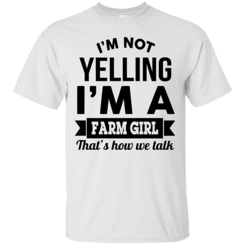 image 319 490x490px I'm Not Yelling I'm A Farm Girl That's How We Talk T Shirts, Hoodies, Tank Top