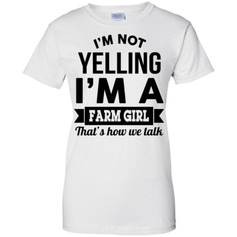 image 327 490x490px I'm Not Yelling I'm A Farm Girl That's How We Talk T Shirts, Hoodies, Tank Top