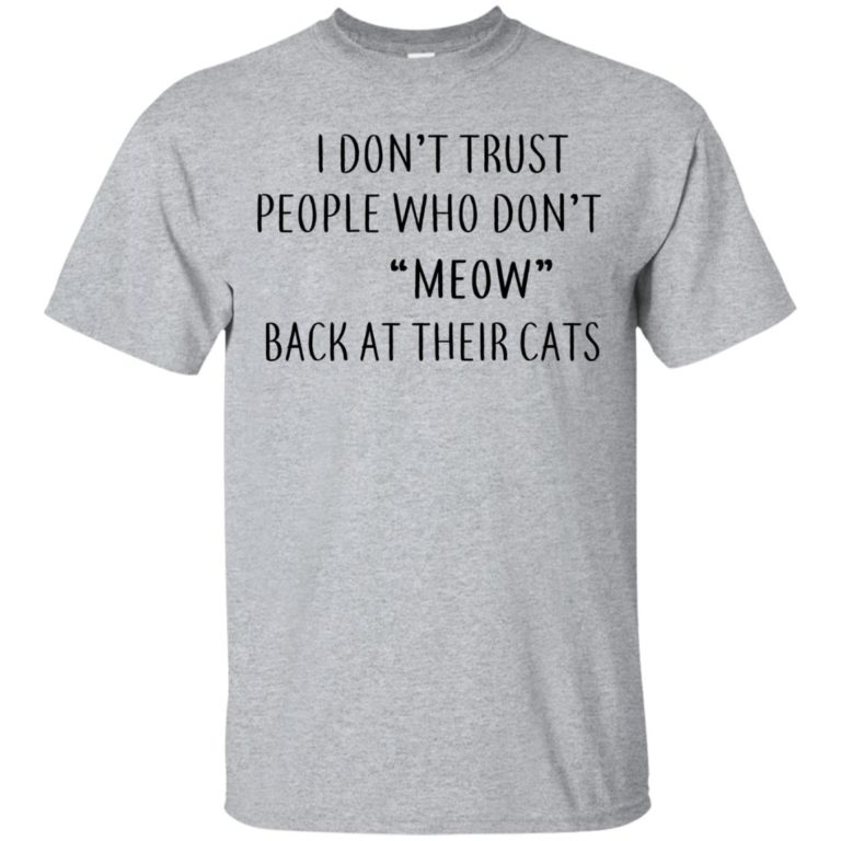 image 453 768x768px I Don't Trust People Who Don't Meow Back At Their Cats T Shirts
