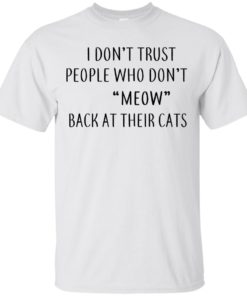 image 454 247x296px I Don't Trust People Who Don't Meow Back At Their Cats T Shirts