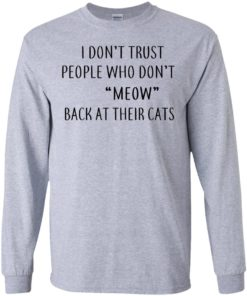 image 456 247x296px I Don't Trust People Who Don't Meow Back At Their Cats T Shirts