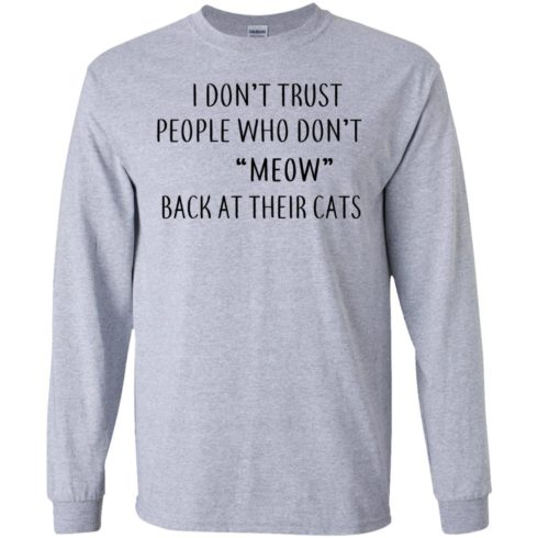 image 456 490x490px I Don't Trust People Who Don't Meow Back At Their Cats T Shirts
